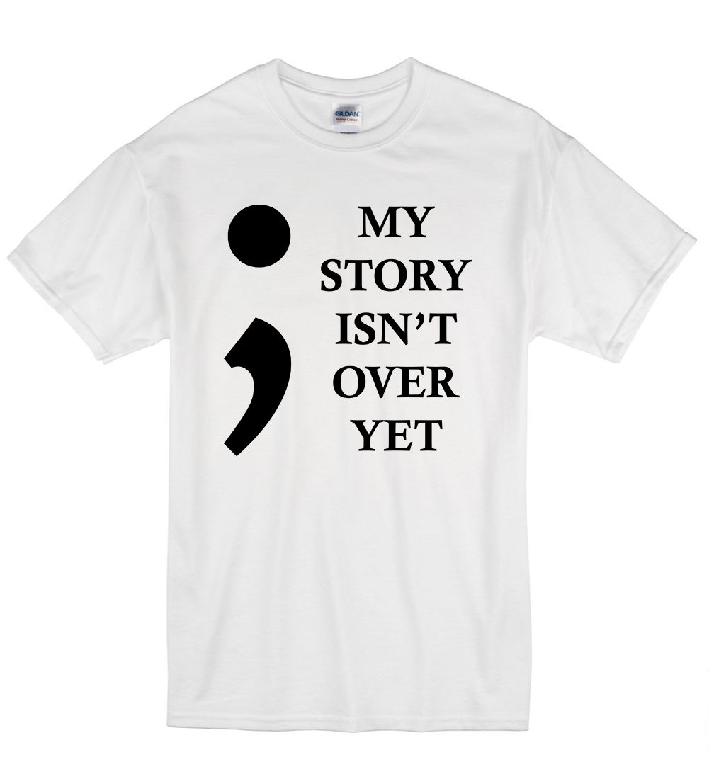2018 Summer Fashion Casual Men O-Neck T Shirt My Story Isnt Over Yet Depression Semi Colon Awareness T Shirt Tshirt Mens Wome