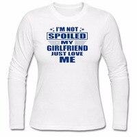 Promoção outono Longo eu não estragou a minha namorada acabou de me amar O pescoço de Impressão de Algodão engraçado t-shirt das mulheres de impressão