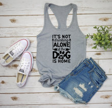 2019Women New Vest Undershirt Singlet Garment It's Not Drinking Alone If The Dog Is Home Racerback Tank Top Dog Lover Dog Mom(China)