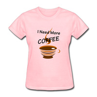 Gildan I Need More Coffee T Shirts Women Short Sleeve Cotton Fashion Print Woman T Shirt