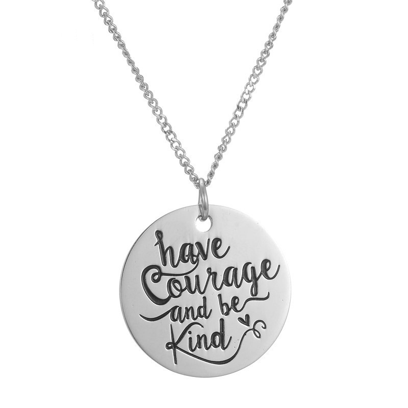 Stainless Steel Inspirational Quote Have Courage And Be Kind Round Tag Pendant Necklace Jewelry Gifts for Women Girls