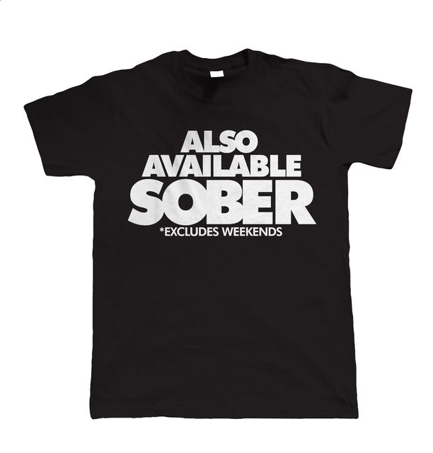 Also Available Sober Mens Funny T Shirt