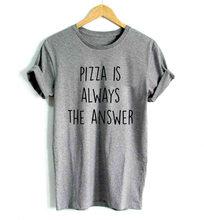 Pizza é sempre a resposta imprimir camisetas femininas algodão casual engraçado t camisa para senhora topo t hipster cinza preto drop ship f517