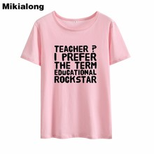 Teacher I Prefer The Term Educational Rockstar