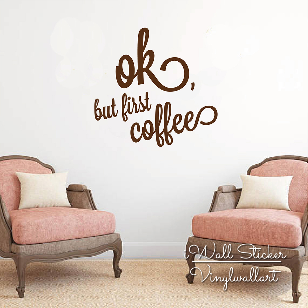 Ok But First Coffee Quote Wall Stickers Dinner Quotes Wall Decal Dinning Room Coffee Lettering Wall Decor Cut Vinyl Q271 in Wall Stickers from Home Garden