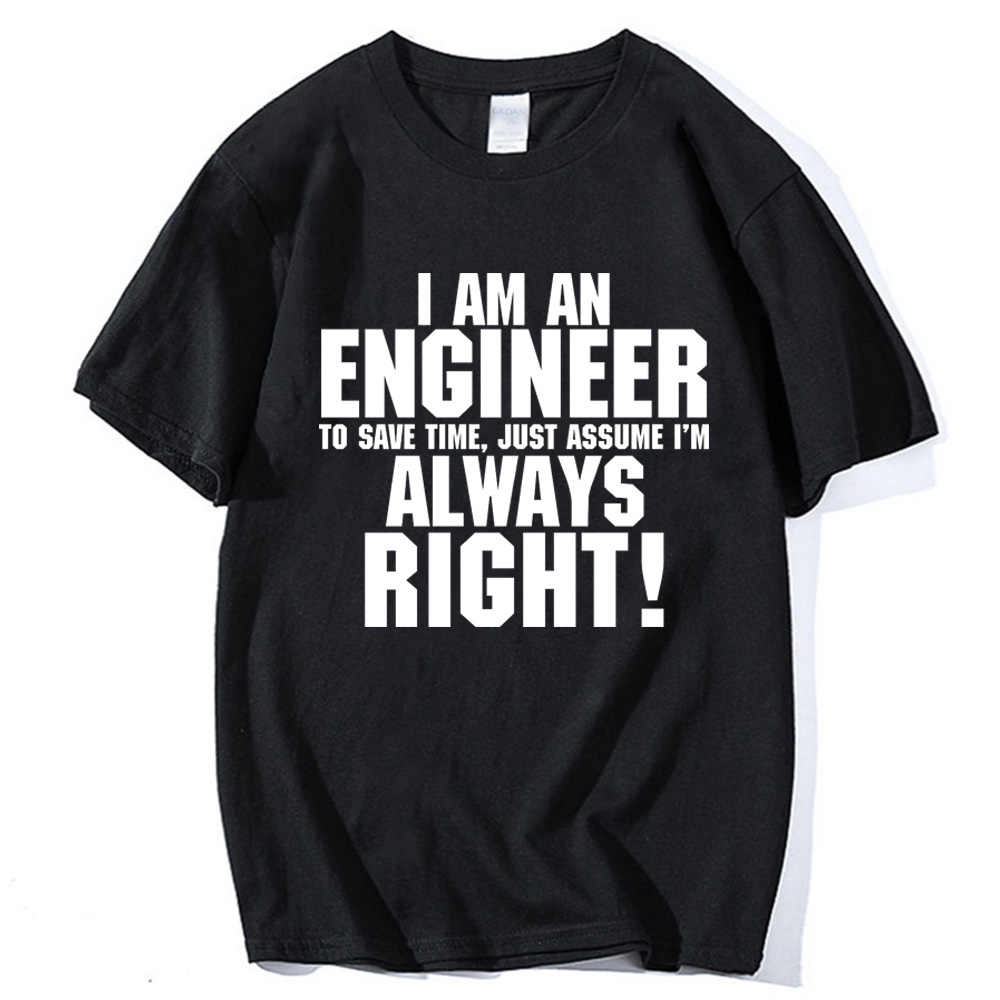 Camiseta de algodón para hombre 2020 I Am An Engineer I'M Always Right Fashion streetwear camisetas tops marca kpop ropa de talla grande