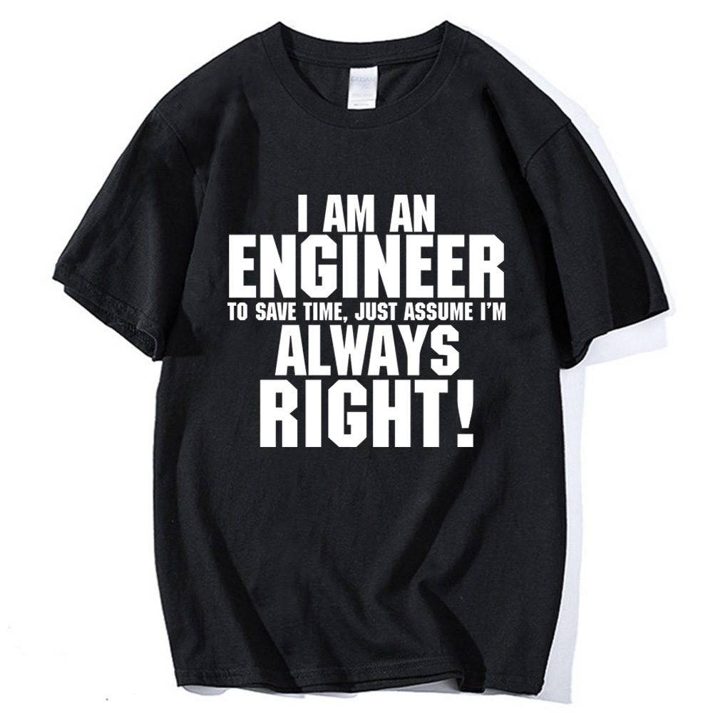 Men cotton   t     shirt   2019 I Am An Engineer I'M Always Right Fashion streetwear   T  -  Shirts   tops tees kpop brand over size clothing