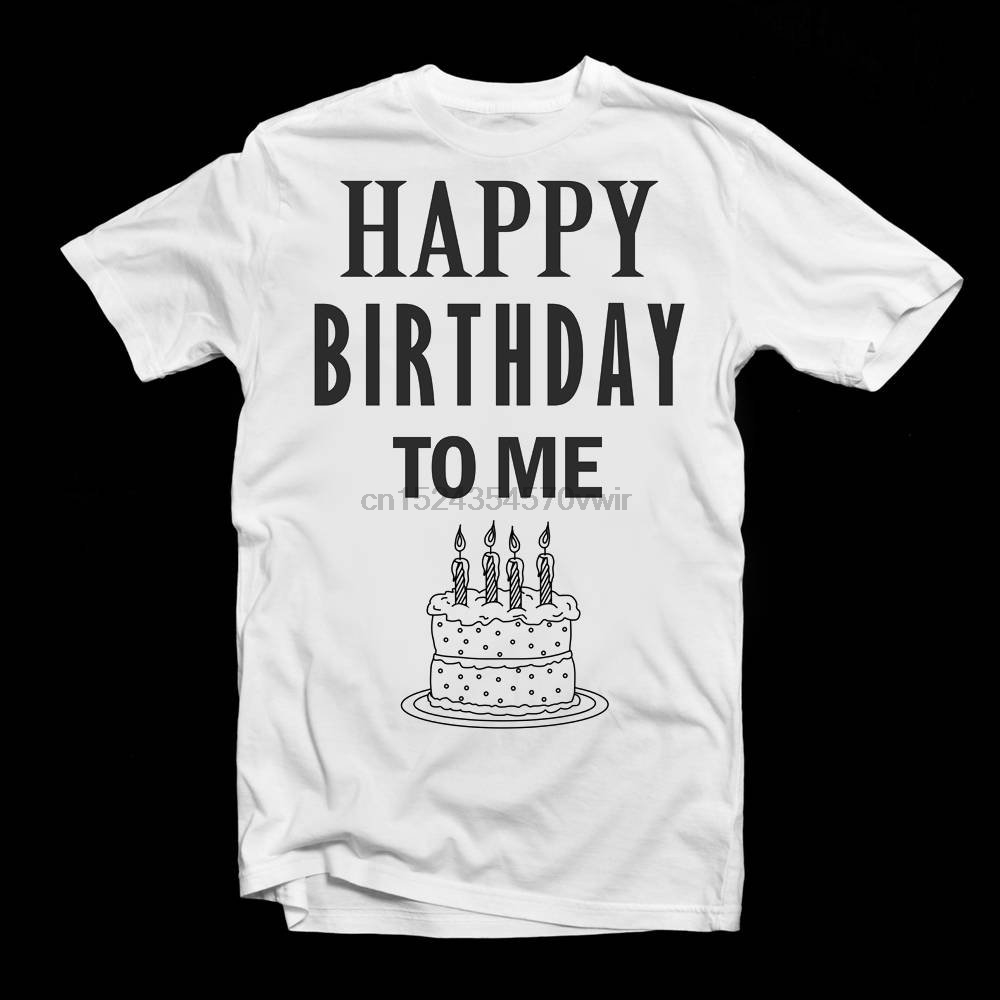 Happy Birthday To Me T Shirt Adults Men Women Birthdays Tee Funny Novelty Gifts In Shirts From Mens Clothing On Aliexpress