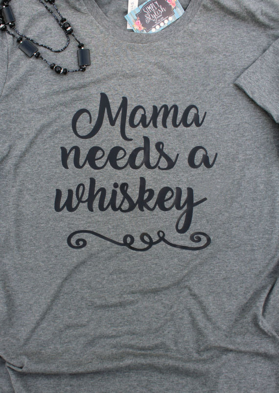 Mama Needs A Whiskey T-Shirt Casual Style Aesthetic Mama Needs A Beer Tee Mothers Day Gift Gray Tops Mom Drinking Shirt