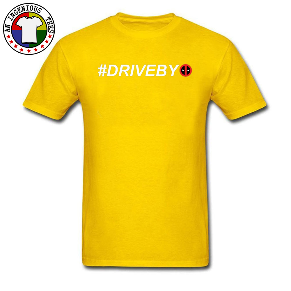 Deadpool Hashtag Drive By 1226 100% Cotton Tops T Shirt for Adult Casual T-shirts 2018 Round Neck Tops T Shirt Short Sleeve Deadpool Hashtag Drive By 1226 yellow