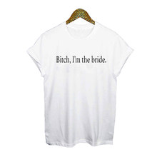 fc847e154 Funny T Shirts I'm The Bride Black White T Shirt Women's Wedding Party Cute  Slogan Print T-shirt Hipster Fiancee Gift Tee Shirt