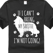 Fashion T Shirt Free Shipping Tops Summer Cool Funny Sheltie Dog If I CanT Bring IM Not Going