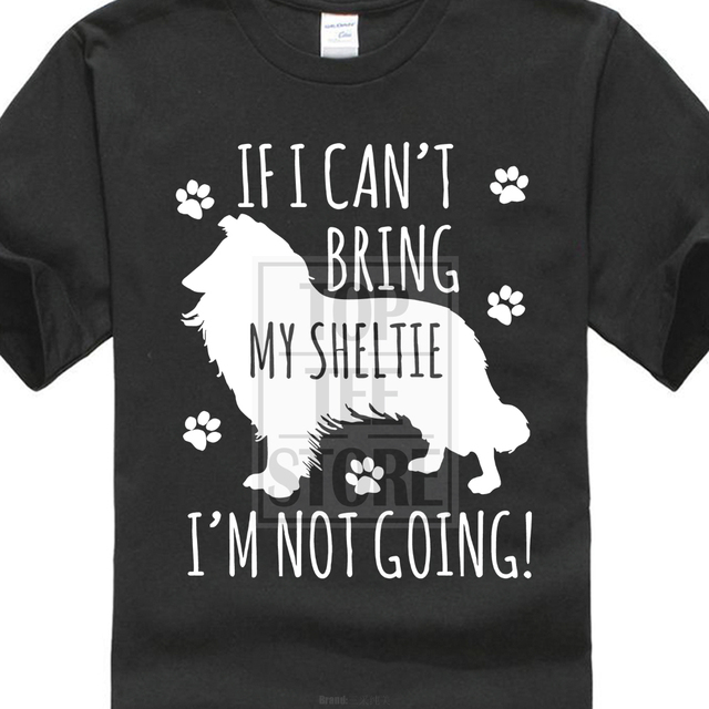f1acab0ad16 Fashion T Shirt Free Shipping Tops Summer Cool Funny T Shirt Sheltie Dog T  Shirt If I Can'T Bring Sheltie I'M Not Going