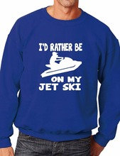 Id Rather Be On My Jet Ski Watersport Mens Ladies Sweatshirt Jumper More Size and Color-E183