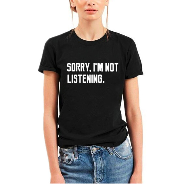 be93a590ba8 Sorry I m Not Listening T Shirt Women Harajuku Funny Saying Tee Shirt Femme  Tumblr Hipster Cotton T-shirt Black White