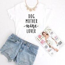 fdab3114a9c0 Dog Mother Wine Lover T-shirt Unisex Tshirt, Funny Dog Quote Tee Shirts  Women T shirt Apparel Dog tops 90s female fashion tshirt