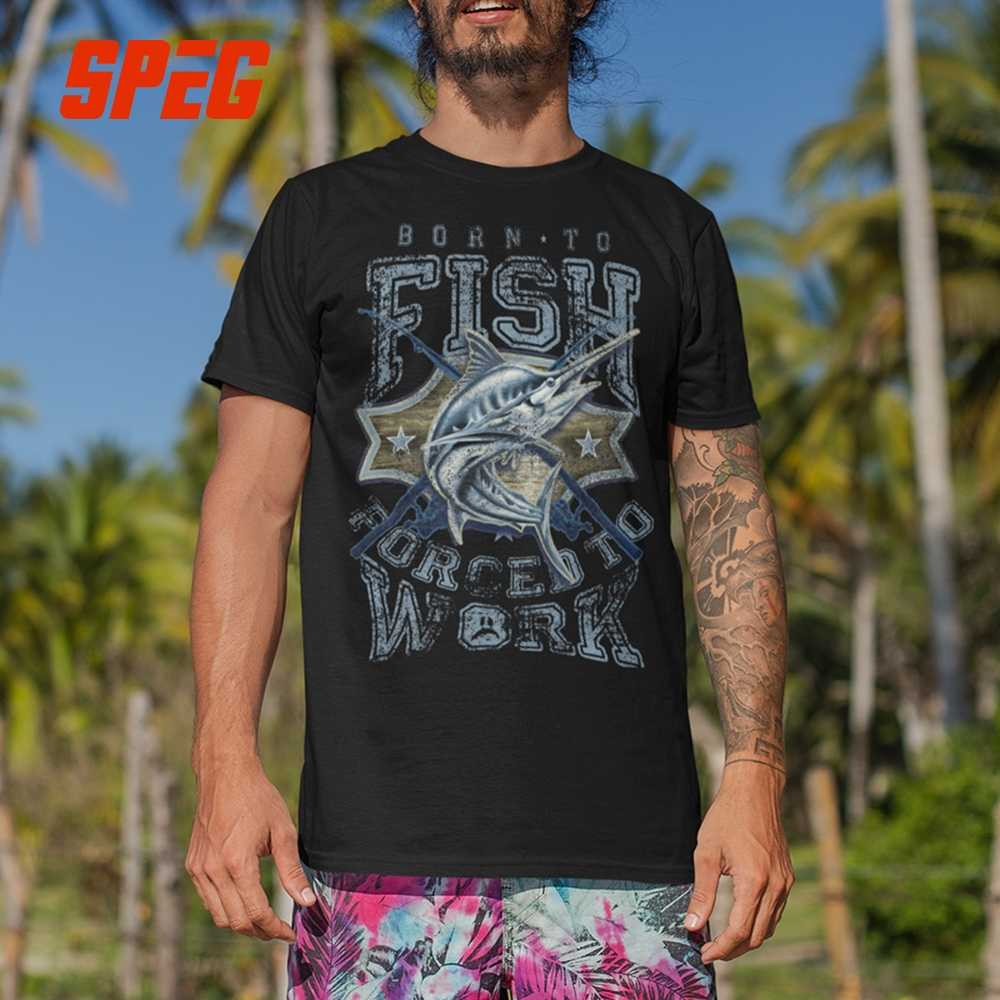 Born to FISH Forced to Work Fishing Fisherman T Shirt 100% Cotton Short Sleeve Man Gifts Novelty T-Shirt O Neck Tees 5XL Tees