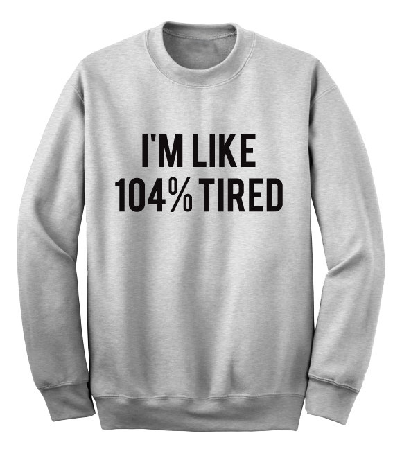Begeistert Ich Bin Wie 104% Müde Sweatshirts Jumper Unisex Sweatshirt Frauen Männer Casual Outfits Tops Casual Sweats Pullover