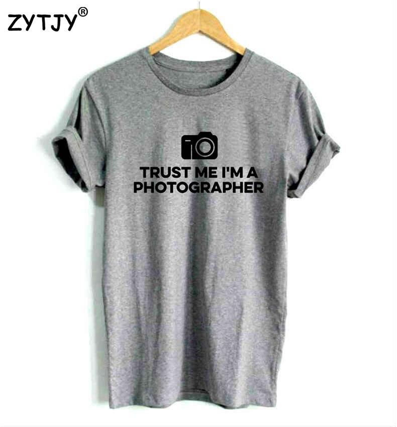 Trust Me I 39 M A Photographer Print Women Tshirt Casual