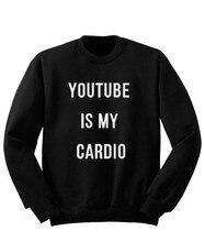 Sugarbaby Youtube Is My Cardio Sweatshirt Long Sleeve Fashion Tumblr Jumper Crew Neck Casual Tops High quality Sweatshirt
