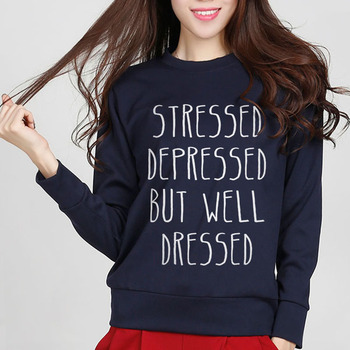 STRESSED DEPRESSED BUT WELL DRESSED Letter Print Women Sweatshirt Fashion Autumn Hoodies Cotton Long Sleeve Lady Hipster Hoody