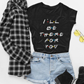Friends Tv Show T-Shirt I'Ll Be There For You Letter Printing Lunoakvo Shirt Friends Tshirt Short Sleeve Womens Top Tee