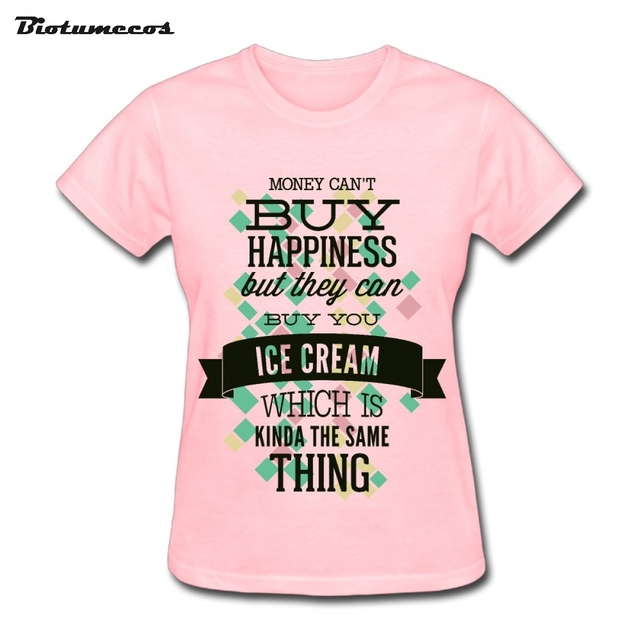 93a154a90 Women T Shirts Casual Short Sleeve 100% Cotton Money Can't Buy Happiness  But Ice Cream Printed Plus Size Clothes Tee Top TK068