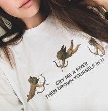 ca18775a44 Cry Me A River Alors Vous Noyer Dans Il T-Shirt Filles de Pensées et  Sentiments Femmes Drôle Cite Shirt Célèbre citations T Chem.