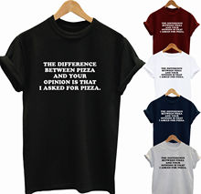 Difference Between Pizza And Your Opinion Funny Top Slogan Gift Unisex TopsTee NewUnisex free shipping