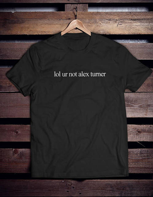 Lol Ur Not ALEX TURNER T Shirt Top Unisex Band Music Arctic Monkeys Fan-D419
