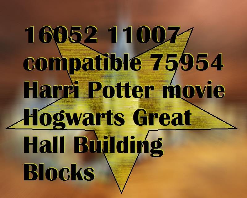 16052 11007 legolist 75954 Harri Potter movie Hogwarts Great Hall Building Blocks Brick toy children Christmas gift