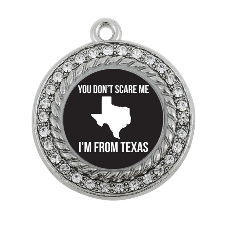 YOU DON'T SCARE ME I'M FROM TEXAS CIRCLE CHARM ANTIQUE SILVER PLATED CRYSTAL JEWELRY
