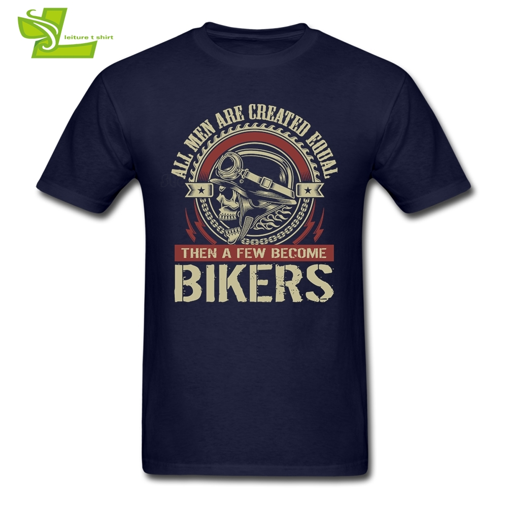 All Men Are Created Equal Then A Few Become Bikers T Shirt Man 100% Cotton Tees Male Clo ...