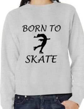Born To Skate Ice Skating Sweatshirt/Jumper Unisex Birthday Gift More Size And Colors-E236