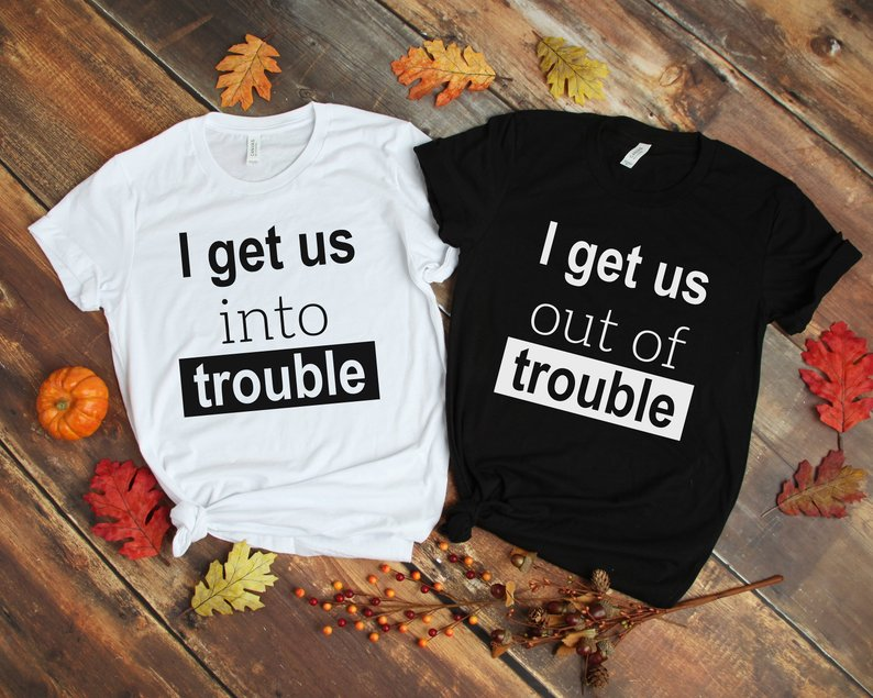 Skuggnas I Get Us Into Trouble I Get Us Out Of Trouble Best Friends Shirt BFF Matching T-shirt Birthday Gift Bff Clothing