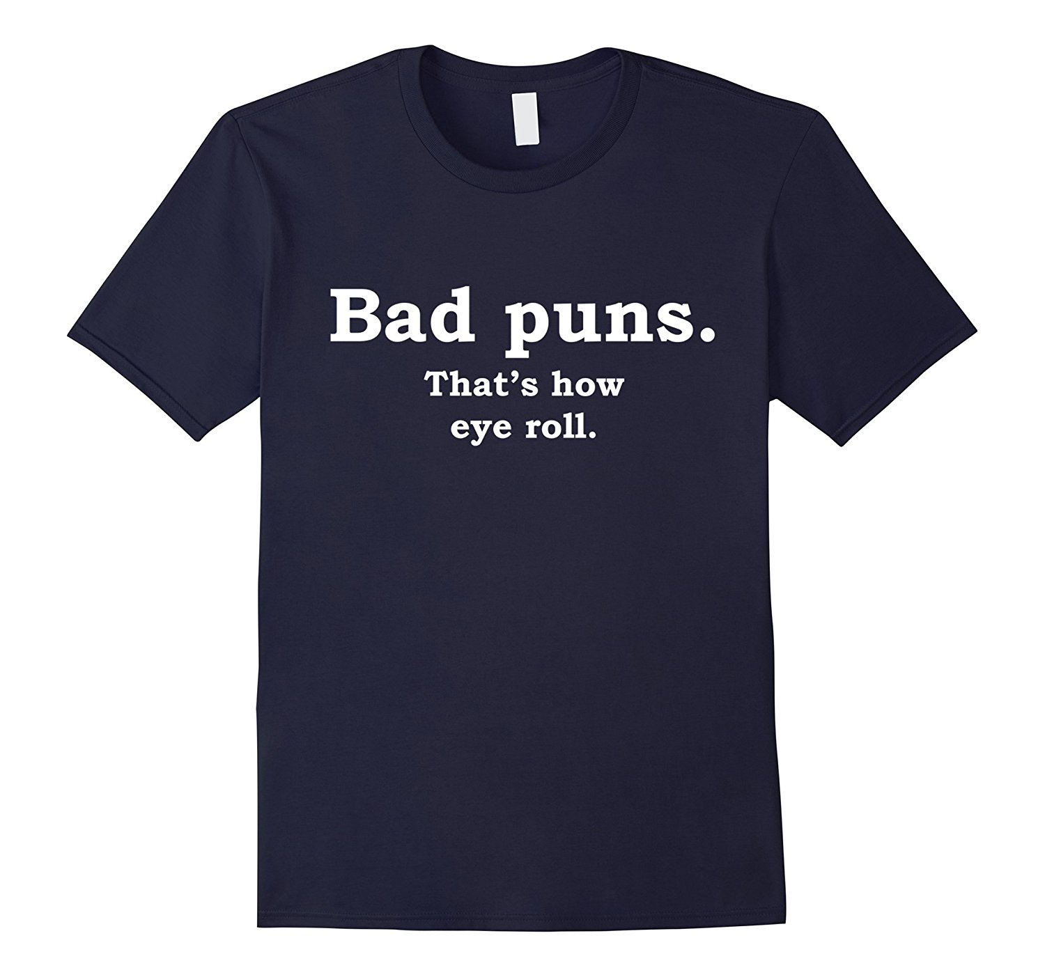 Bad Puns Thats How Eye Roll Funny Joke T-Shirt Newest 2018 Fashion Stranger Things T Shirt Men Men Summer Style Top Tee