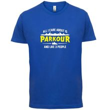 All I Care About Is Parkour - Mens T-Shirt Free  .nning- 13 Colours Print T Shirt Short Sleeve Hot Tops Tshirt Homme