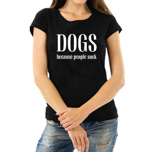 9680ece0 Dogs Because People Suck T-shirt Funny Dog Saying T Shirt Women Dog Lover  Tshirt