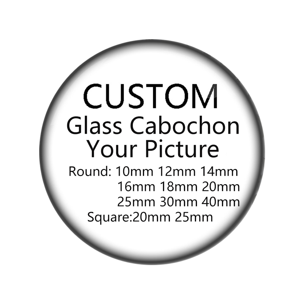 Personalized Photo Custom Pictures DIY 10mm - 12mm 18mm 25mm 30mm Glass Cabochon Send The Picture What You Want Flat Back Making