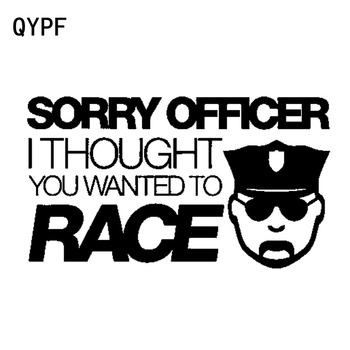 QYPF 17CM*9.7CM Sorry Officer I Thought You Wanted To Race Fun Vinyl Car Sticker Decal Black Silver C15-2585 image