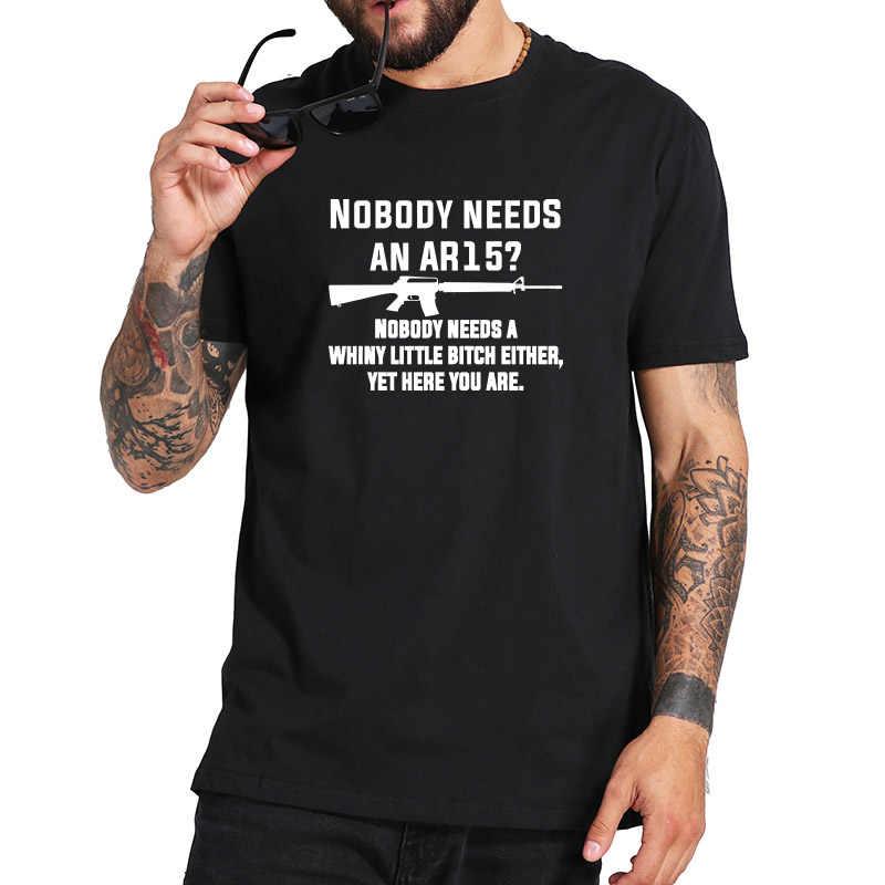 991127e2517 AR15 Funny T Shirts Nobody Needs Joke Humor T-shirt Men High Quality  Streetwear 100% Cotton Tops Tee Homme