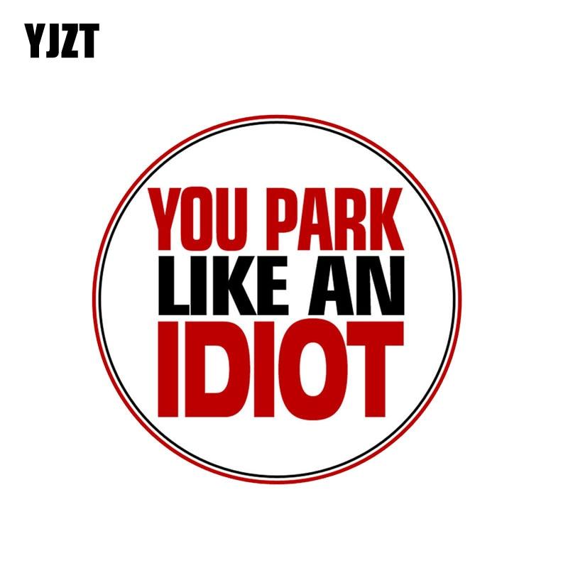 YJZT 10CM*10CM You Park Like An IDIOT NO Parking Car Sticker Funny Decal PVC 12-0892