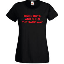 Raise Boys And Girls The Same Way T Shirt Mens Womens Hipster Tumblr Feminist 100% Cotton Short Sleeve O-Neck Tops Tee Shirts