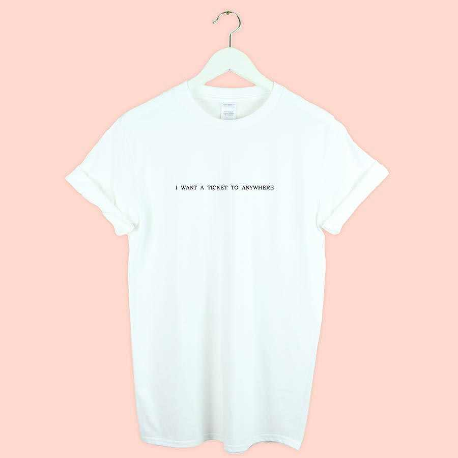 I want a ticket to anywhere TRAVEL Print Women tshirt Cotton Casual Funny t shirt For Lady Girl Top Tee Hipster Drop Ship Y-69