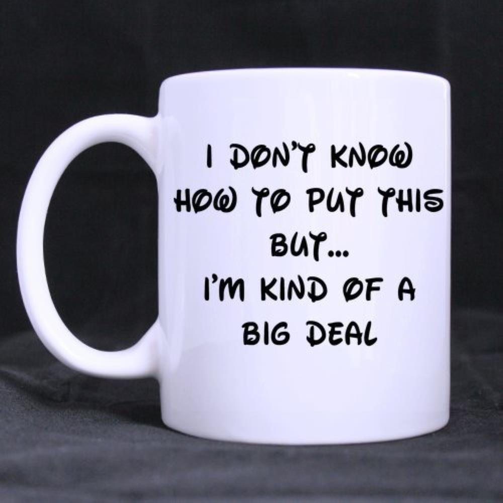 Funny Quotes Printed MugI dont know how to put this but...Im kind of Ceramic Mug Coffee Mug Cup Coffee Cups (11 Oz capacity)