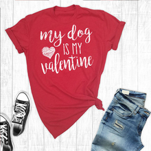 2019 My dog is my valentine shirt printed cartoon shirts womens plus size tops clothes love couple women tshirt