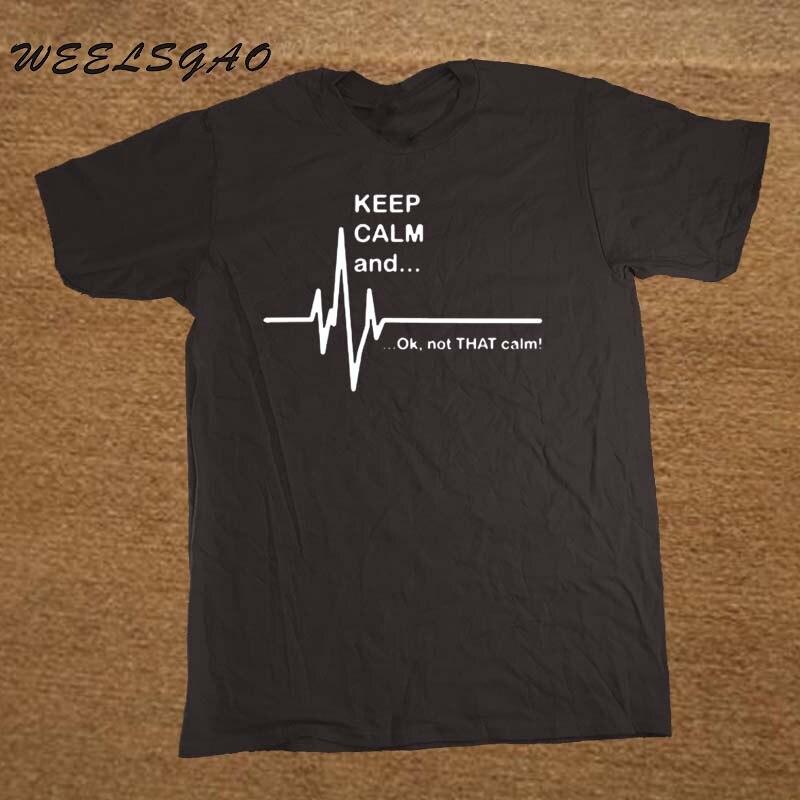 Keep Calm and...Not That Calm - Funny EKG Heart Rate Paramedic Nurse T Shirt Cotton Short Sleeve T-shirts Men Women(China)