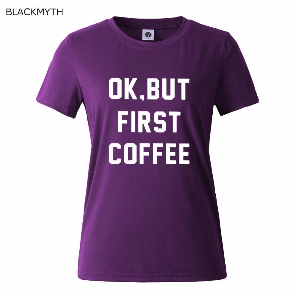 HTB1g4ksQFXXXXXXaXXXq6xXFXXXX - OK BUT FIRST COFFEE Letters Print Cotton Casual T shirt