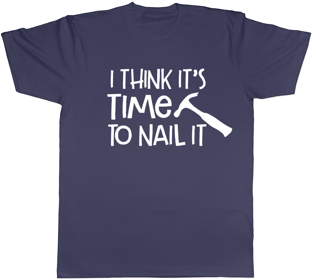 I Think Its Time to Nail It Mens DIY Tools Hammer Fathers Day Tee T-Shirt Gift