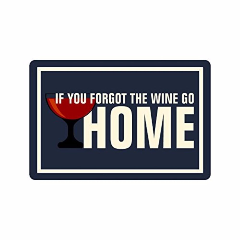 23 6 quot L x 15 7 quot W 3 16 amp quot thickness Humorous Funny Saying amp amp Quotes If You Forgot The Wine Go Home Machine washable Doo in Mat from Home amp Garden